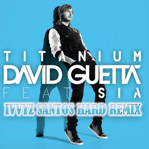 David Guetta feat. Sia & Mary J. Blige - Titanium ( Ivvyz Santos Hard Remix )
