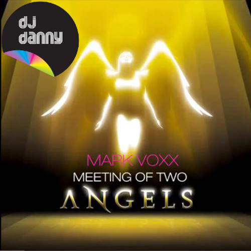 Mark Voxx - Meeting Of Two Angels (Dj Danny Remix) FREE DOWNLOAD