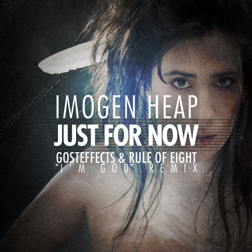 "Imogen Heap - Just for Now (Gosteffects & Rule of Eight ""I'm God"" Remix) [FREE DOWNLOAD]"