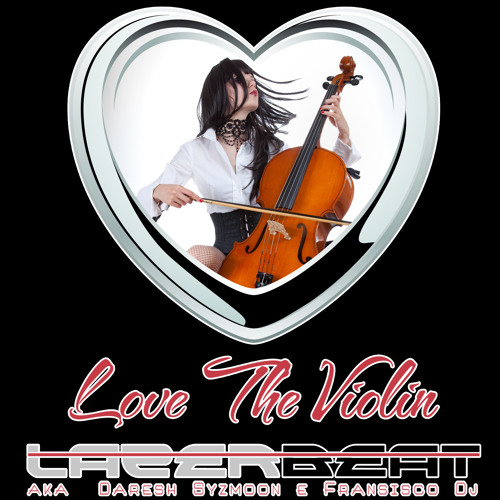PROMO LOVE THE VIOLIN EXTENDED MIX [LAZERBEAT] (AKA FRANSISCO DJ & DARESH SYZMOON)