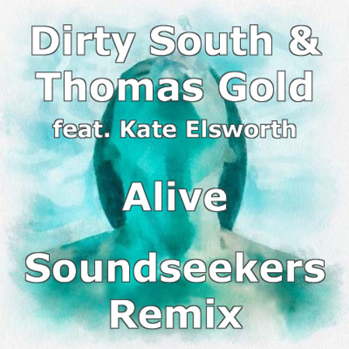 "Dirty South & Thomas Gold ft. Kate Elsworth ""Alive"" (Soundseekers Remix)"