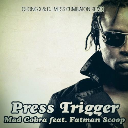 Mad Cobra feat. Fatman Scoop - Press Trigger (Chong X & Dj MeSs Cumbiaton Remix)