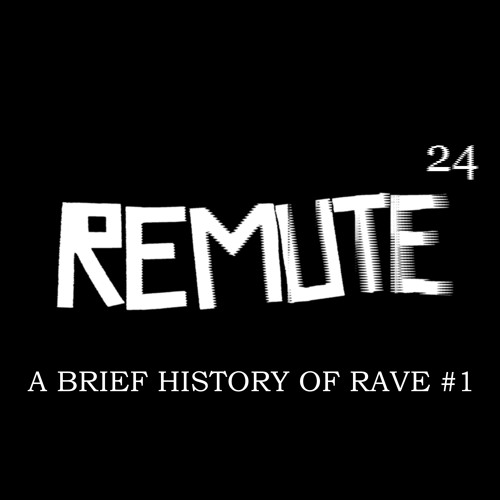 REMUTE - A BRIEF HISTORY OF RAVE #1 (DJ MIX by REMUTE)
