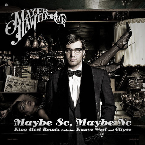 MAYER HAWTHORNE x YEEZ-US x THE CLIP$E: MAYBE SO, MAYBE NO  (KING MOST REDIRECTION)