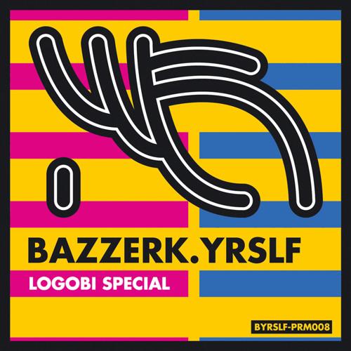 BAZZERK.YRSLF - Logobi Special EP [FREE DOWNLOAD]