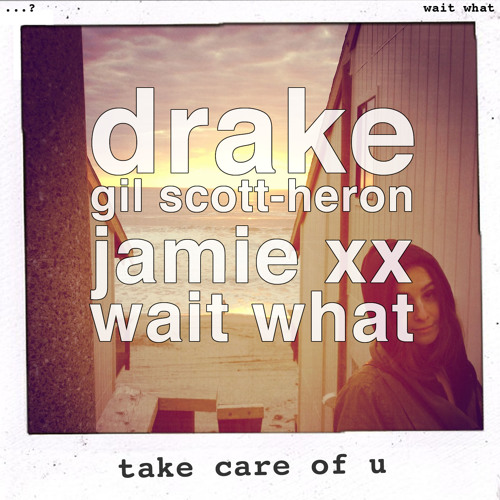 wait what - take care of u (drake vs gil scott heron & jamie xx)