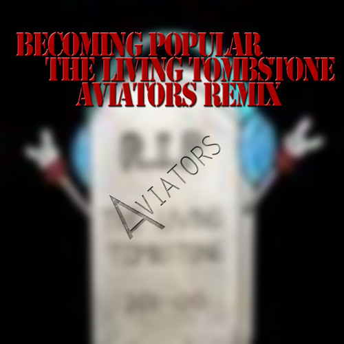 Becoming Popular - The Living Tombstone (Aviators Remix)