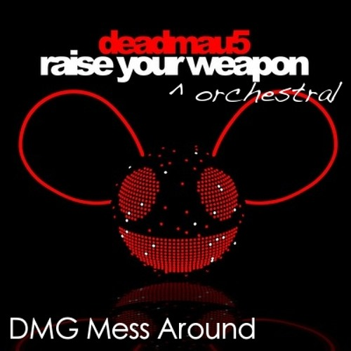 Deadmau5 - Raise Your Weapon (ORCHESTRAL MIX) (MESS AROUND)