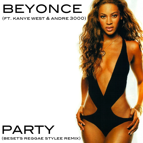 Beyonce - Party (ft. Kanye West & Andre 3000) (Beset's Reggae Stylee Remix)