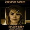 Coeur de Pirate - Golden Baby (Joan of ART Remix)