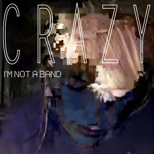I'm Not A Band - Crazy (Tonspender Remix)