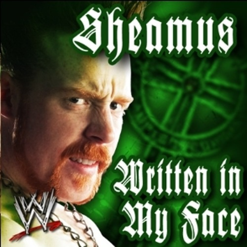 "WWE: Sheamus 1st theme song ""Written in my face"""
