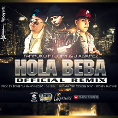 Hola Beba (Official Remix) Farruko (Ft J Alvarez &Jory)