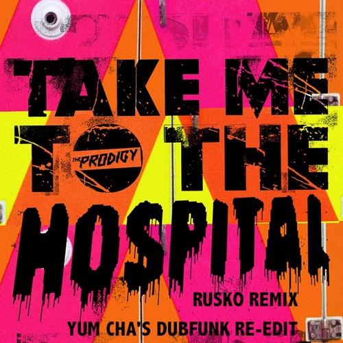 The Prodigy - Take Me To The Hospital (Rusko Remix) - Yum Cha's Dubfunk Re-edit