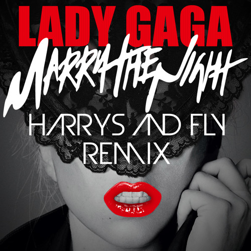 Lady Gaga - Marry the night ( Harrys & Fly Remix ) // FREE DOWNLOAD //