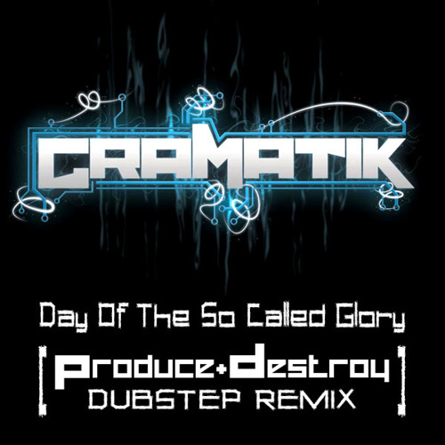 Gramatik - Day Of The So Called Glory (Produce & Destroy Dubstep Remix) *FREE FULL SONG*