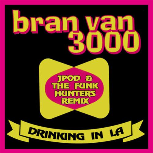 Bran Van 3000 - Drinkin in LA (JPOD & The Funk Hunters remix) FREE