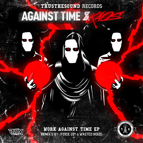 Work Against Time [EP] (Wasted Noize Remix)