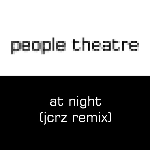 People Theatre - At Night (JCRZ Perfect Goodbye Remix)