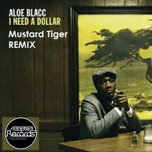 Aloe Blacc - I need a Dollar (Mustard Tiger Remix) FREE DOWNLOAD VIA THE BUY IT NOW TAB!