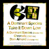 A DOMINANT SPECIES - TAKE IT DOWN LOW  - OUT NOW.