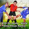 Kyd ft Jordi - alufa (OmerPitusi Remix)