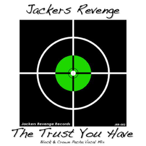 JACKERS REVENGE - THE TRUST YOU HAVE (Block & Crown Pacha Vocal Mix) SC edit