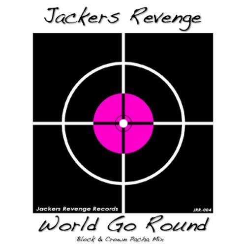 JACKERS REVENGE - WORLD GO ROUND (BLOCK & CROWN PACHA MIX) SC edit
