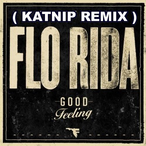 FLO RIDA-GOOD FEELING ( KATNIP TRAX BOOTLEG )