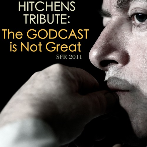"Hitchens Tribute ""THE GODCAST IS NOT GREAT"""
