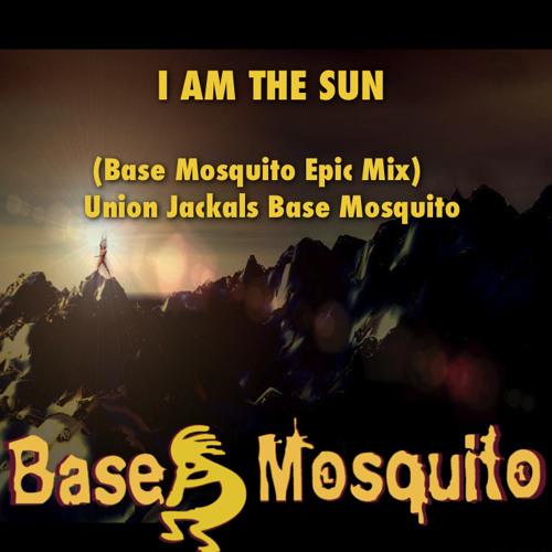 I am The Sun(Base Mosquito Deep Epic Remix) - Union Jackals Mix