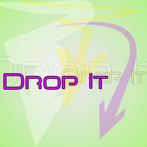 Drop It (FREE DOWNLOAD!!!! view the description for details)