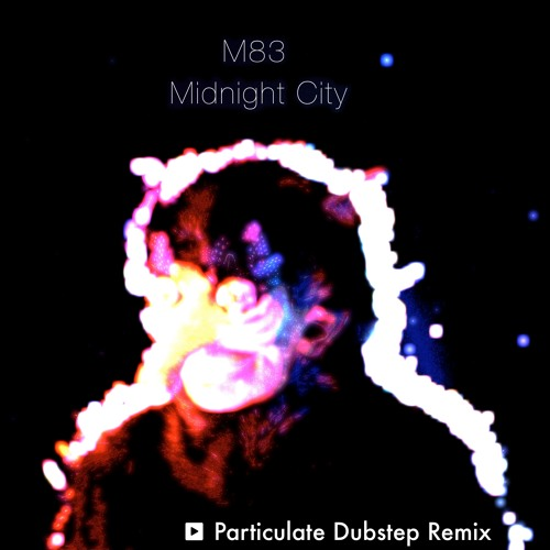 M83 - Midnight City (Particulate Dubstep Remix)