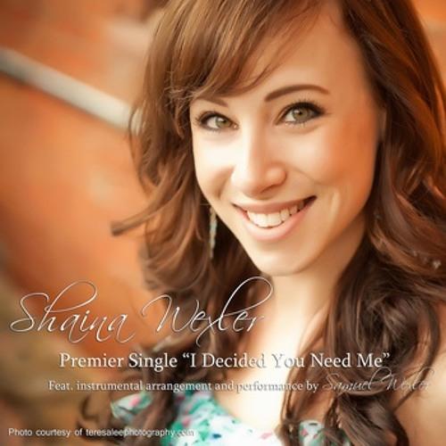 I Decided You Need Me- Shaina Wexler, Arr. Samuel Wexler