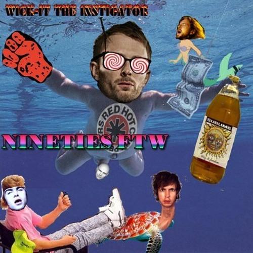 Wick it the Instigator - 90s ftw (Nirvana,Soundgarden,RATM,RHCP,Pearl Jam,Smashing Pumpkins)