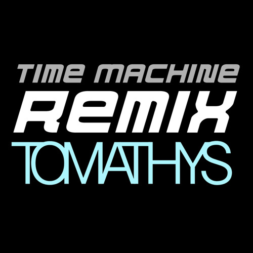 Time Machine (Tomathys remix)