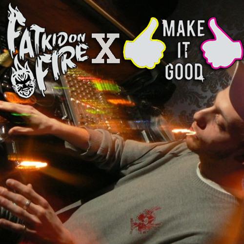 MakeItGood x FatKidOnFire Exclusive Mix