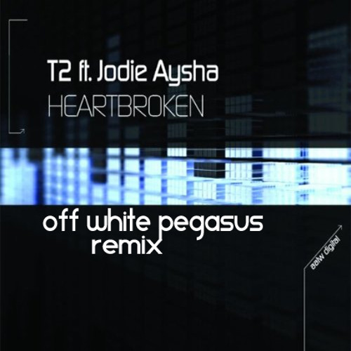 T2- Heartbroken (Off White Pegasus Remix) [Free D/L]