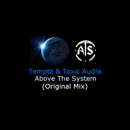 Temptz & TOXIC AUD!O - Above The System (Original Mix)((((DL IN DESCRIPTION))