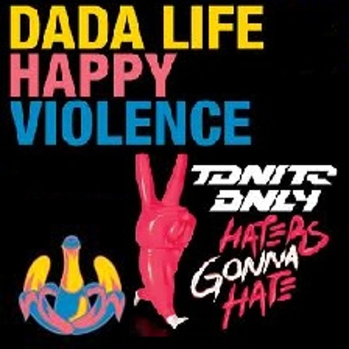 Dada Life vs. Tonite Only - Haters Gonna Hate Happy Violence (Neitronic Mashup)