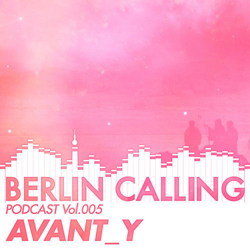 Berling Calling Podcast 005 by Avant Y