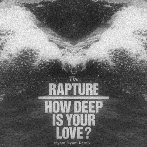 The Rapture - How Deep Is Your Love? (Myam Myam Remix) [DL Enabled]