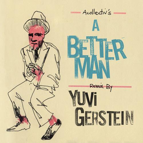 A better man-Acollective (Yuvi Gerstein Remix)