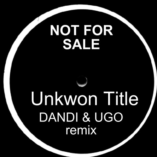 FREE DOWNLOAD -Unknow Title - Dandi & ugo remix - Not For Sale