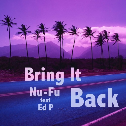 "Nu-Fu feat Ed P ""Bring It Back"""