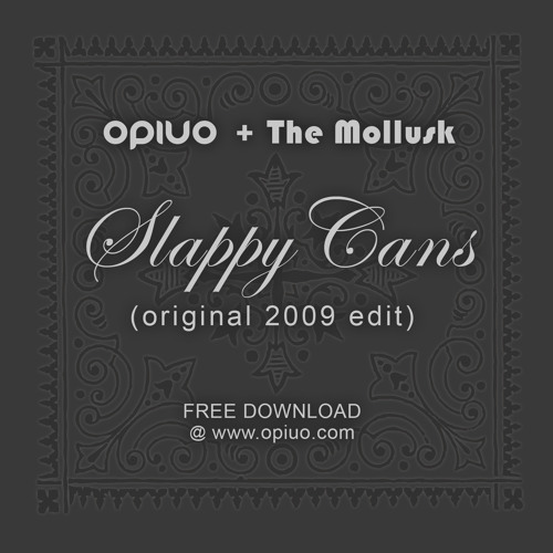 Opiuo and The Mollusk - Slappy Cans (2009 edit)