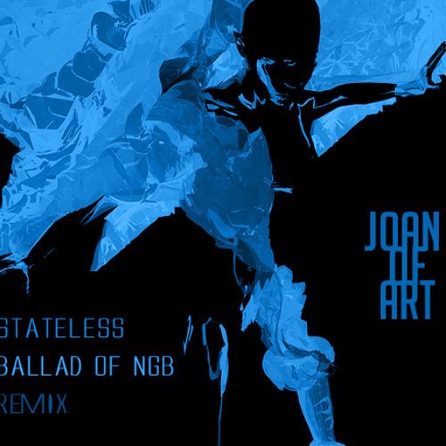 Stateless - Ballad Of NGB (Joan Of ART Edit)