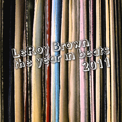 LeRoy Brown - The Year In Beats - 2011