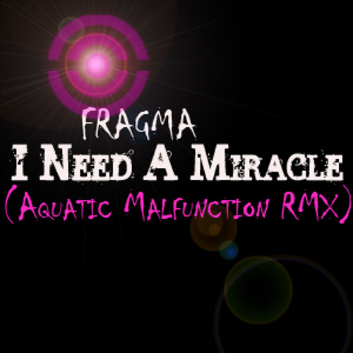Fragma - I Need A Miracle (Aquatic Malfunction Remix)