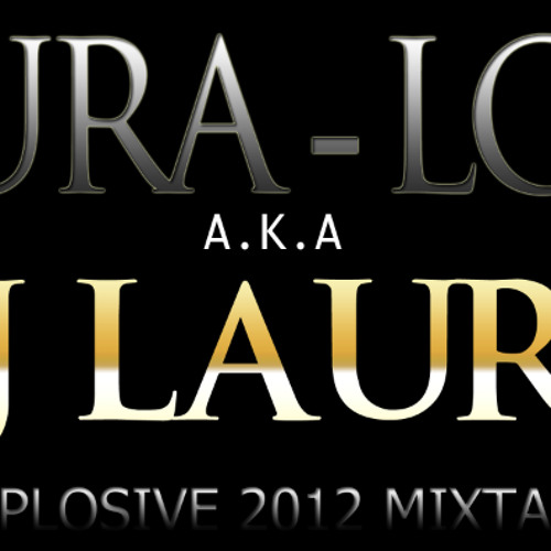DJ LAURA a.k.a Laura-Low - EXPLOSIVE Mixtape 2012  (www.facebook.com/djlauralow)
